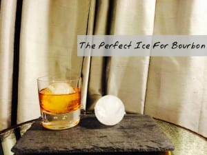 My Favorite Ice For Bourbon